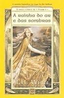 A Rainha do Ar e das Sombras (The Once and Future King, #2)