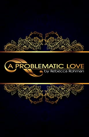 A Problematic Love by Rebecca Rohman