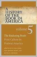 A History of the Book in America: Volume 5: The Enduring Book: Print Culture in Postwar America