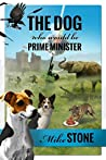 The Dog Who Would be Prime Minister: A Journey from Battersea to Downing Street (Dog Prime Minister, #1)