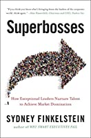 Superbosses: How Great Leaders Build Unstoppable Networks of Talent