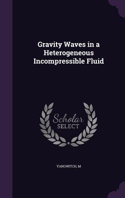 Gravity Waves in a Heterogeneous Incompressible Fluid  by  M Yanowitch