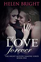 My Love Forever: The Night Movers Vampire Series Book One
