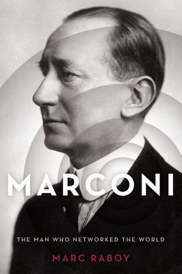 Marconi The Man Who Networked the World