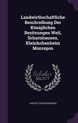 Landwirthschaftliche Beschreibung Der Koniglichen Besitzungen Weil, Scharnhausen, Kleinhohenheim Monrepos
