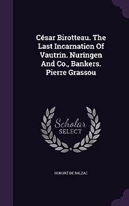 Cesar Birotteau / The Last Incarnation Of Vautrin / Nuringen And Co., Bankers / Pierre Grassou