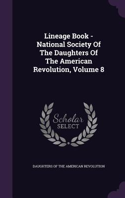 Lineage Book - National Society of the Daughters of the American Revolution, Volume 8