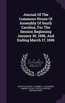 Journal of the Commons House of Assembly of South Carolina, for the Session Beginning January 30, 1696, and Ending March 17, 1696