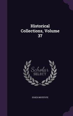 Historical Collections, Volume 37