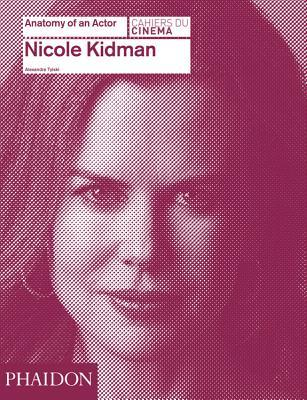 Nicole Kidman: Anatomy of an Actor (Anatomy of An Actor, #9)