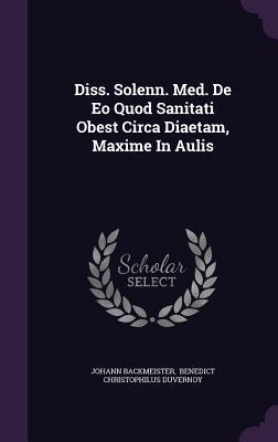 Diss. Solenn. Med. de EO Quod Sanitati Obest Circa Diaetam, Maxime in Aulis