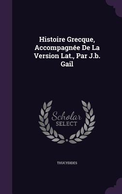 Histoire Grecque, Accompagnee de La Version Lat., Par J.B. Gail