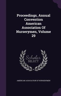 Proceedings, Annual Convention American Association of Nurserymen, Volume 29
