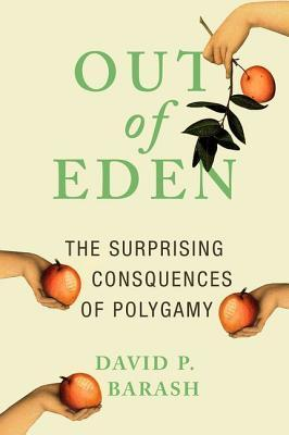 Out of Eden: The Surprising Consequences of Polygamy by