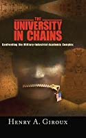 University in Chains: Confronting the Military-Industrial-Academic Complex