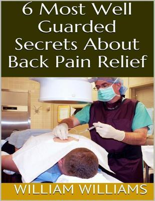 6 Most Well Guarded Secrets about Back Pain Relief