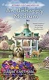 An Unhappy Medium by Dawn Eastman