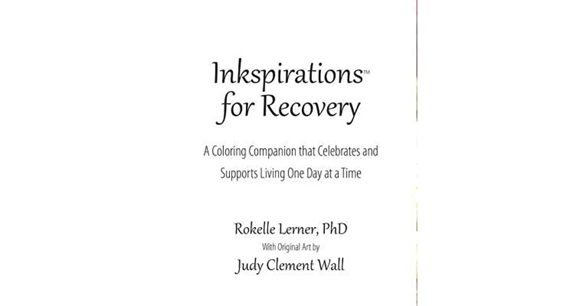 Inkspirations For Recovery A Coloring Companion That Celebrates And Supports Living One Day At Time By Rokelle Lerner