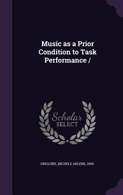 Music as a Prior Condition to Task Performance