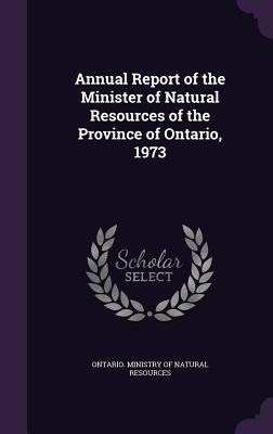 Annual Report of the Minister of Natural Resources of the Province of Ontario, 1973