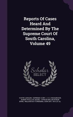 Reports of Cases Heard and Determined by the Supreme Court of South Carolina, Volume 49