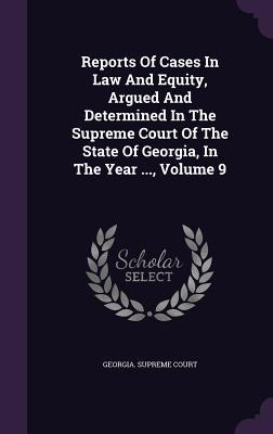 Reports of Cases in Law and Equity, Argued and Determined in the Supreme Court of the State of Georgia, in the Year ..., Volume 9