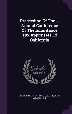 Proceeding of the ... Annual Conference of the Inheritance Tax Appraisers of California