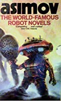 The World-Famous Robot Novels: The Caves of Steel / The Naked Sun / The Robots of Dawn (Robot, #1-3)