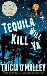 Tequila Will Kill Ya by Tricia O'Malley