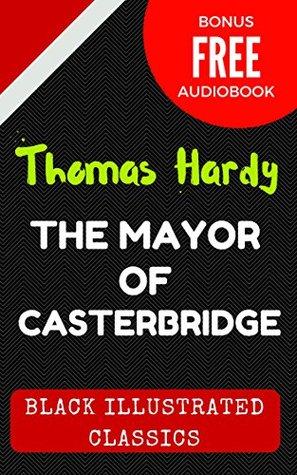The Mayor of Casterbridge: By Thomas Hardy - Illustrated (Bonus Free Audiobook)