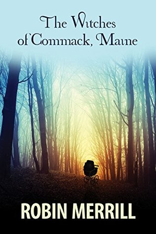 The Witches of Commack, Maine by Robin Merrill