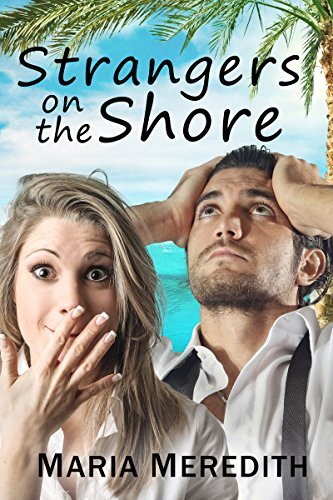 Strangers on the Shore: A Desert Island Romance  by  Maria Meredith