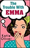 The Trouble With Emma by Katie Oliver