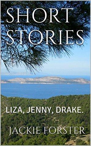 Short Stories: Liza, Jenny, Drake