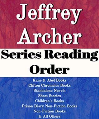 Jeffrey Archer: Series Reading Order: Series List: Cometh the Hour, Mightier than the Sword, The Sins of the Father, Kane & Abel, Clifton Chronicles, Prison Diary Books, Non-fiction by Jeffrey Archer