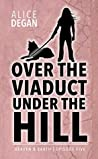 Over the Viaduct, Under the Hill: HEAVEN & EARTH Episode 5