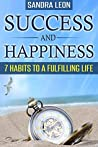 Success And Happiness: 7 Habits To A Fulfilling Life (Happiness, Personal Transformation)