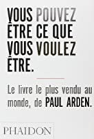 Its not how good you are its how good you want to be by paul arden vous pouvez tre ce que vous voulez tre solutioingenieria Gallery