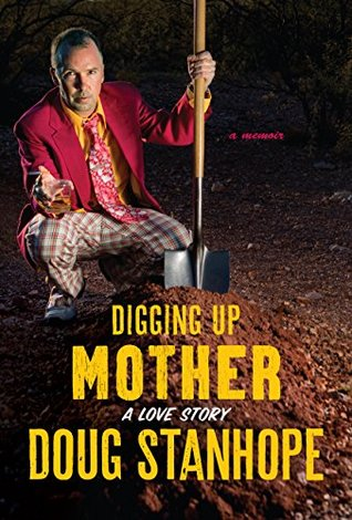Digging Up Mother: A Love Story""