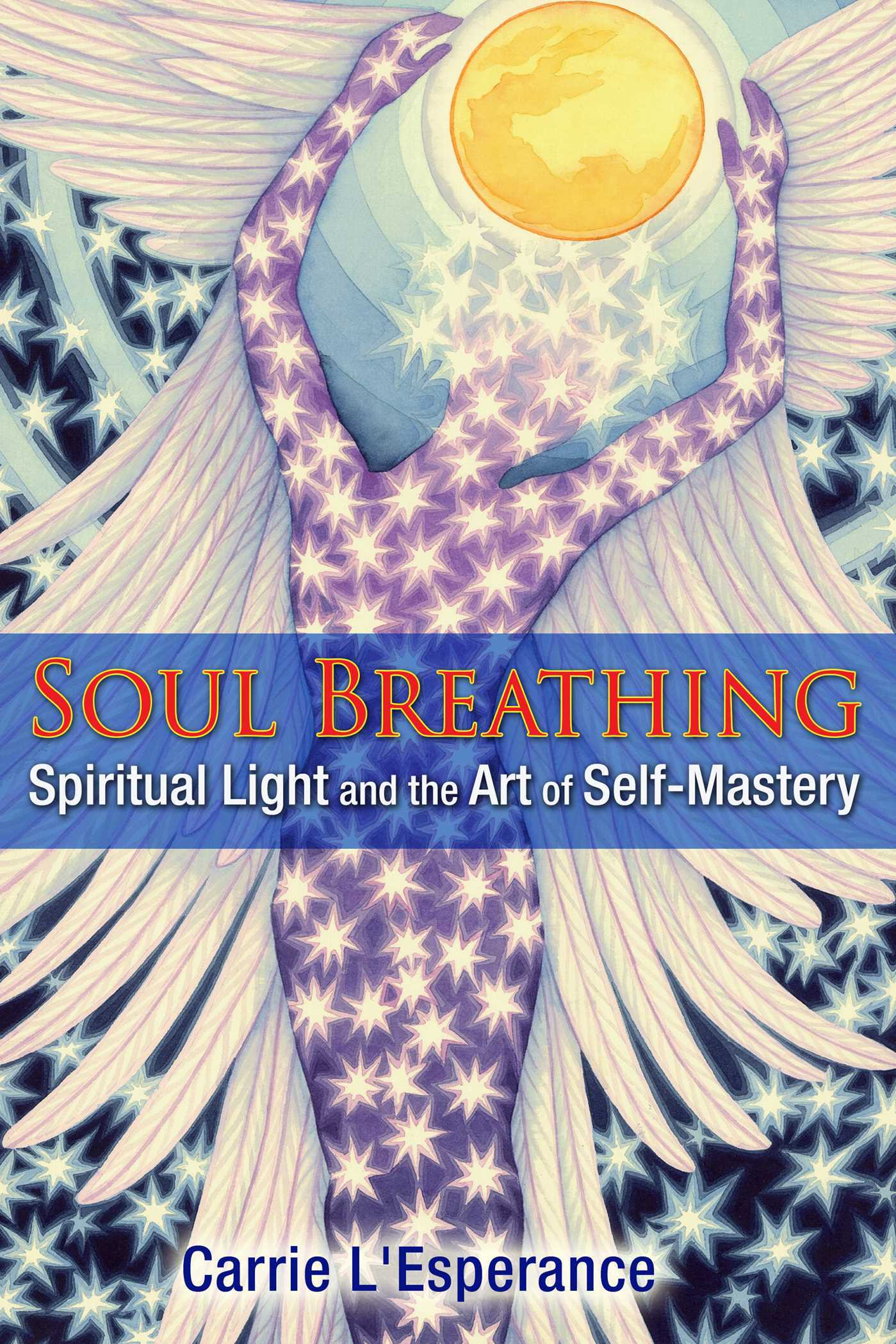 Soul Breathing Spiritual Light and the Art of Self-Mastery