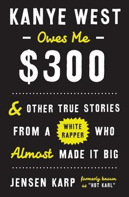 Kanye West Owes Me $300- And Other True Stories from a White Rapper Who Almost Made it Big