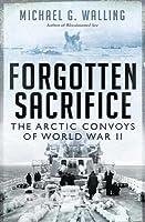 Forgotten Sacrifice: The Arctic Convoys of World War II
