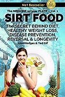 Sirt Food: The Secret Behind Diet, Healthy Weight Loss, Disease Reversal & Longevity (The Medicine On Your Plate - Vol 1)