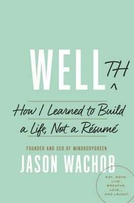 Wellth: How I Learned to Build a Life, Not a Resume