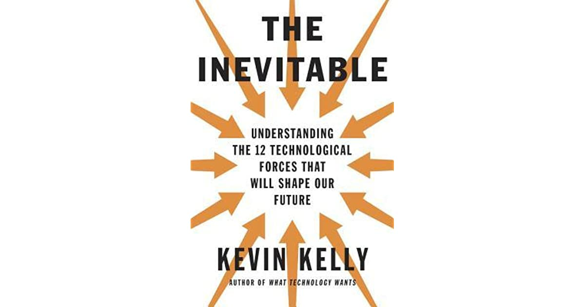 The inevitable understanding the 12 technological forces that will the inevitable understanding the 12 technological forces that will shape our future by kevin kelly fandeluxe Images
