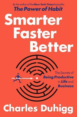 Smarter Faster Better  The Secrets of Bein - Charles Duhigg