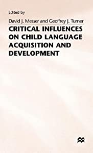 Critical Influences on Child Language Acquisition and Development