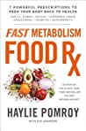 The Fast Metabolism Food Rx: 7 Powerful Prescriptions to Feed Your Body Back to Health