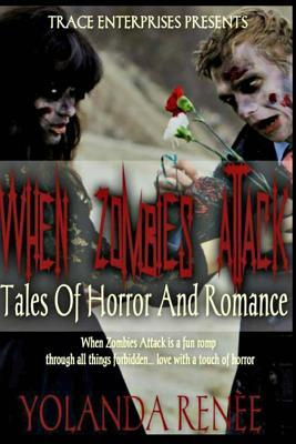 When Zombies Attack: Tales of Horror & Romance