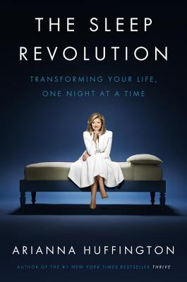The Sleep Revolution Transforming Your Life- One Night at a Time